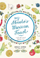 My Abuelo's Mexican Feast - Cookbook